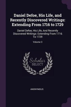 Daniel Defoe, His Life, and Recently Discovered Writings-Anonymous