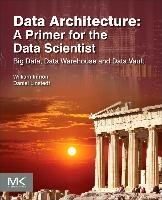 Data Architecture: A Primer for the Data Scientist-Inmon William H., Linstedt Dan