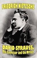 David Strauss, the Confessor and the Writer-Nietzsche Friedrich, Nietzsche Friedrich Wilhelm