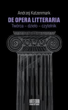 De opera litteraria. Twórca, dzieło, czytelnik-Katzenmark Andrzej