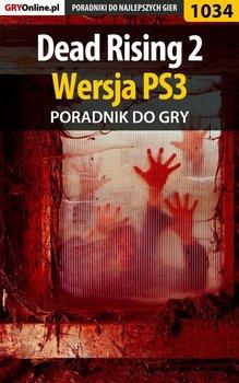 Dead Rising 2 - PS3 - poradnik do gry-Chwistek Michał Kwiść