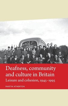 Deafness, Community and Culture in Britain-Atherton Martin