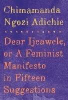 Dear Ijeawele, or A Feminist Manifesto in Fifteen Suggestions-Adichie Chimamanda Ngozi