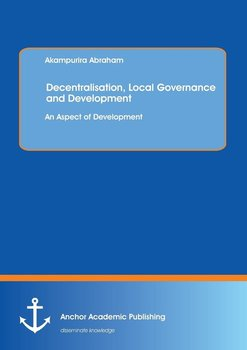 Decentralisation, Local Governance and Development-Abraham Akampurira