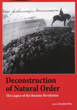 Deconstruction of Natural Order. The Legacy of the Russian Revolution-Diec Joachim