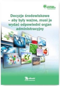 Decyzje środowiskowe – aby były ważne, musi je wydać odpowiedni organ administracyjny-Czajkowska-Matosiuk Katarzyna