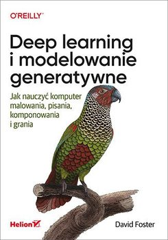 Deep learning i modelowanie generatywne. Jak nauczyć komputer malowania, pisania, komponowania i grania-Foster David