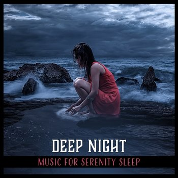 Deep Night – Music for Serenity Sleep: Slow Melodies, Mental Calm, Chill in Big Bed, Favorite Dream, Evening Harmony-Beautiful Deep Sleep Music Universe
