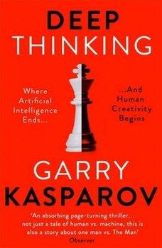 Deep Thinking. Where Machine Intelligence Ends and Human Creativity Begins-Kasparov Garry