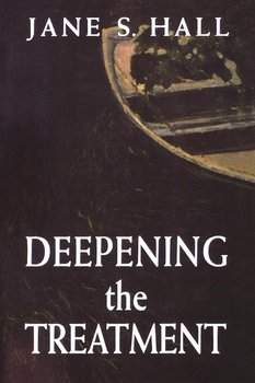Deepening the Treatment-Hall Jane S.
