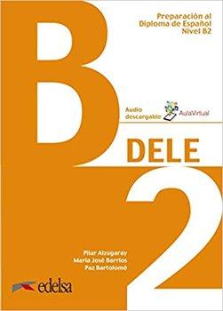 DELE B2 intermedio. Podręcznik + zawartość online-Alzugaray Pilar, Barrios Maria Jose, Bartolome Paz