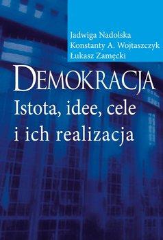 Demokracja. Istota, idee, cele i ich realizacja-Opracowanie zbiorowe