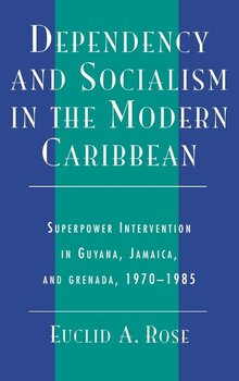 Dependency and Socialism in the Modern Caribbean-Rose Euclid A.
