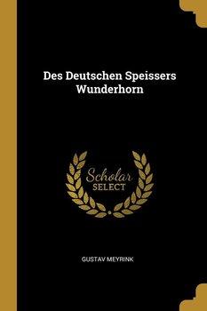 Des Deutschen Speissers Wunderhorn-Meyrink Gustav