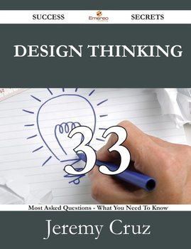 Design Thinking 33 Success Secrets - 33 Most Asked Questions on Design Thinking - What You Need to Know-Cruz Jeremy