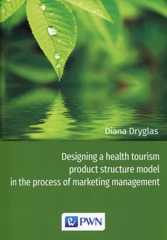 Designing a health tourism product structure model in the process of marketing management-Dryglas Diana