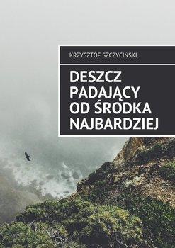 Deszcz padający od środka najbardziej-Szczyciński Krzysztof