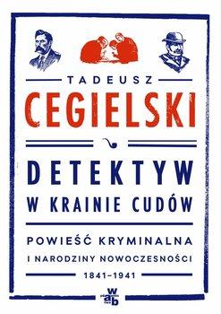 Detektyw w krainie cudów. Powieść kryminalna i narodziny nowoczesności 1841-1941-Cegielski Tadeusz