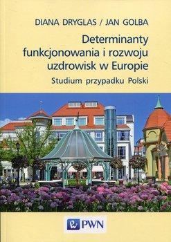 Determinanty funkcjonowania i rozwoju uzdrowisk w Europie-Dryglas Diana, Golba Jan
