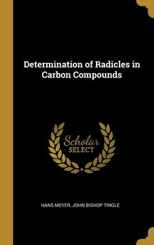 Determination of Radicles in Carbon Compounds-Meyer John Bishop Tingle Hans