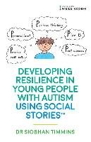 Developing Resilience in Young People with Autism using Social Stories (TM)-Timmins Siobhan