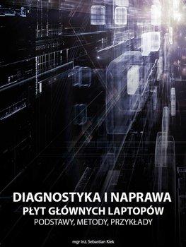 Diagnostyka i naprawa płyt głównych laptopów. Podstawy, metody, przykłady-Kiek Sebastian