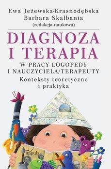 Diagnoza i terapia w pracy logopedy i nauczyciela/terapeuty. Konteksty teoretyczne i praktyka-Opracowanie zbiorowe