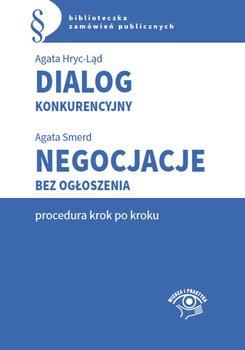 Dialog konkurencyjny. Negocjacje bez ogłoszenia. Procedura krok po kroku-Hryc-Ląd Agata