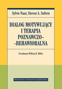 Dialog motywujący i terapia poznawczo-behawioralna-Naar Sylvie, Safren Steven A.
