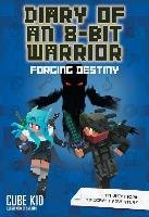 Diary of an 8-Bit Warrior: Forging Destiny (Book 6 8-Bit War-Kid Cube