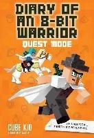Diary of an 8-Bit Warrior: Quest Mode (Book 5 8-Bit Warrior-Kid Cube