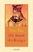 Die Kunst des Krieges. Wahrhaft siegt, wer nicht kämpft-Sun Tsu, Sunzi, Suntzu, Sun Tzu