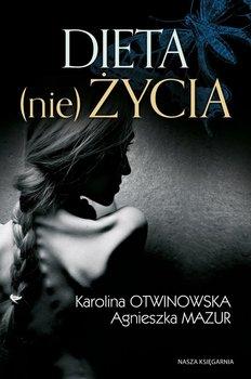 Dieta (nie)życia-Mazur Agnieszka, Otwinowska Karolina