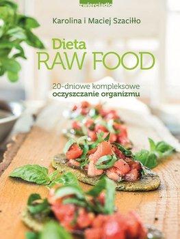 Dieta Raw Food. 20 - dniowe kompleksowe oczyszczanie organizmu-Szaciłło Karolina, Szaciłło Maciej