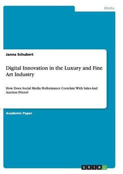 Digital Innovation in the Luxury and Fine Art Industry-Schubert Janna