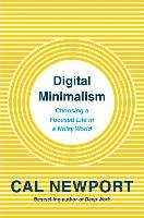 Digital Minimalism: On Living Better with Less Technology-Newport Cal