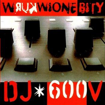 DJ 600V - Wkurwione Bity-Różni Wykonawcy