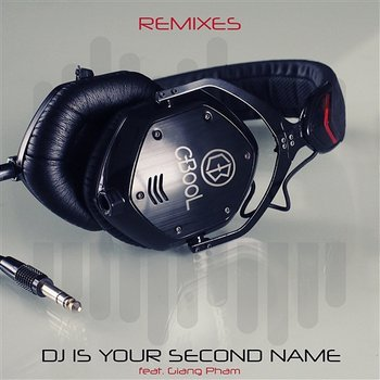 DJ Is Your Second Name-C-BooL feat. Giang Pham