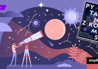 Dlaczego warto zadawać pytania z kosmosu?
