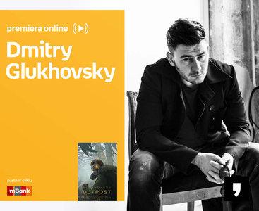 Dmitry Glukhovsky – PREMIERA ONLINE