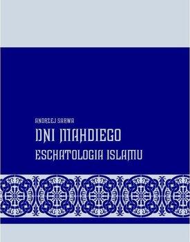 Dni Mahdiego. Eschatologia Islamu-Sarwa Andrzej