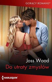 Do utraty zmysłów-Wood Joss