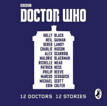 Doctor Who: 12 Doctors 12 Stories-Scarrow Alex, Colfer Eoin, Sedgwick Marcus, Ness Patrick, Mead Richelle, Scott Michael, Reeve Philip, Higson Charlie, Landy Derek, Gaiman Neil, Black Holly, Blackman Malorie