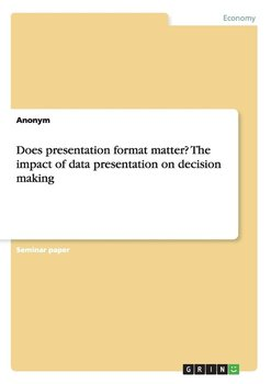 Does presentation format matter? The impact of data presentation on decision making-Anonym