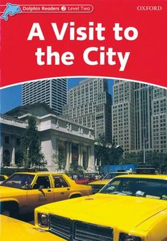 Dolphin Readers. Level 2. A Visit to the City-Rose Mary