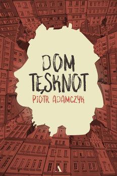 Dom tęsknot-Adamczyk Piotr