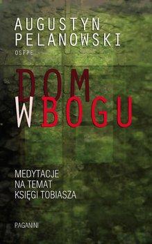 Dom w Bogu. Medytacja na temat Księgi Tobiasza-Pelanowski Augustyn
