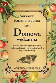 Domowa wędzarnia. Sekrety polskiej kuchni-Prokopczuk Zbigniew