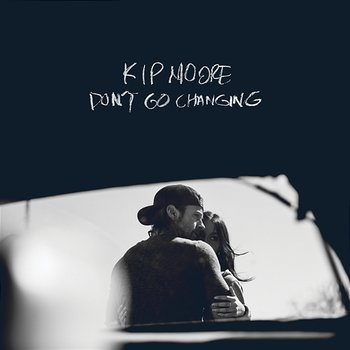 Don't Go Changing-Kip Moore