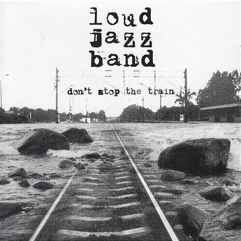 Don't Stop the Train-Loud Jazz Band